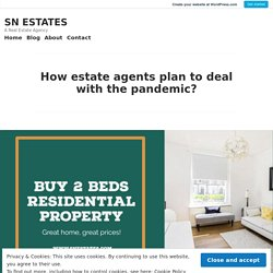 How estate agents plan to deal with the pandemic? – SN ESTATES