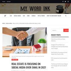 Real Estate is Focusing on Social Media Over Email in 2021 - Mywordink