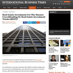 Real Estate Investment For The Masses: Crowdfunding Or Real Estate Investment Trusts (REIT)?