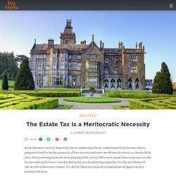 The Estate Tax Is a Meritocratic Necessity