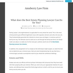 What does the Best Estate Planning Lawyer Can Do for You? – Amsberry Law Firm