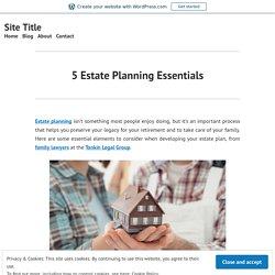5 Estate Planning Essentials – Site Title