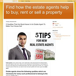 Find how the estate agents help to buy, rent or sell a property: 5 Qualities That Are Must-Haves In An Estate Agent To Make Your House Sell