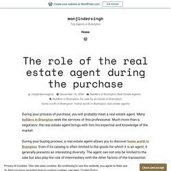 The role of the real estate agent during the purchase – manjindersingh
