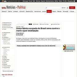 Única fábrica ocupada do Brasil rema contra a maré e quer estatização - 31/07/2009 - UOL Notícias - Política