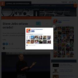 Steve Jobs estava errado?