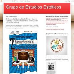 Grupo de Estudios Estéticos: 2° Encuentro Nacional de Estética y Nuevos Medios y Lanzamiento de libros del Grupo de Estudios Estéticos