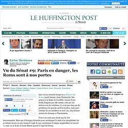 Esther Benbassa: Vu du Sénat #9: Paris en danger, les Roms sont à nos portes