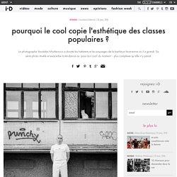 pourquoi le cool copie l'esthétique des classes populaires