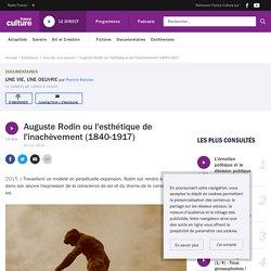 Auguste Rodin ou l'esthétique de l'inachèvement (1840-1917)
