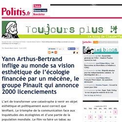 Yann Arthus-Bertrand inflige au monde sa vision esthétique de l'écologie financée par un mécène, le groupe Pinault qui annonce 2000 licenciements