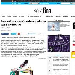 Para estilista, a moda enfrenta crise no país e no exterior - 29/03/2015 - Serafina