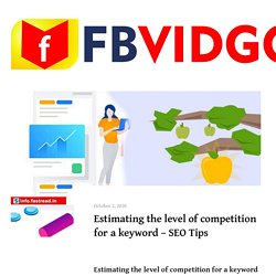 Estimating the level of competition for a keyword - SEO Tips - FBVIDGO Blog - Facebook Video Downloader