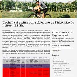 L'échelle d'estimation subjective de l'intensité de l'effort (ESIE). – eric-cyclogrimpeur-tour.com