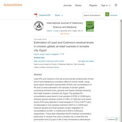 International Journal of Veterinary Science and Medicine - DEC 2013 - Estimation of Lead and Cadmium residual levels in chicken giblets at retail markets in Ismailia city, Egypt