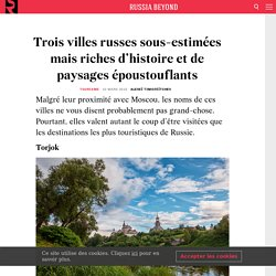 Trois villes russes sous-estimées mais riches d'histoire et de paysages époustouflants