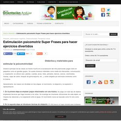 Estimulación psicomotriz Super Frases para hacer ejercicios divertidos -Orientacion Andujar