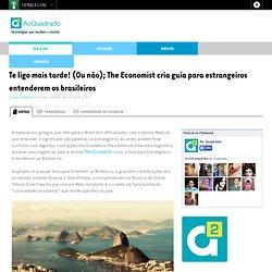 Te ligo mais tarde! (Ou não); The Economist cria guia para estrangeiros entenderem os brasileiros