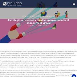 Estrategias eficientes y creativas para aumentar el engagement virtual