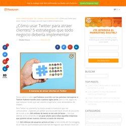 Atraer Clientes a través de Twitter - 5 estrategias infalibles