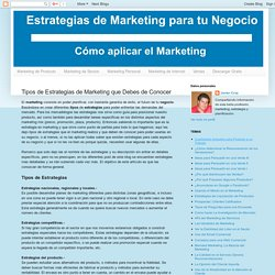 Estrategias de Marketing para Tu Negocio: Tipos de Estrategias de Marketing que Debes de Conocer