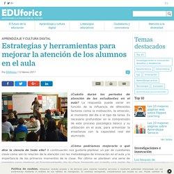 Estrategias para mejorar la atención de los alumnos en el aula - EDUforics