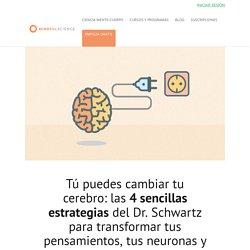 Tú puedes cambiar tu cerebro: las 4 sencillas estrategias del Dr. Schwartz para transformar tus pensamientos, tus neuronas y tu vida