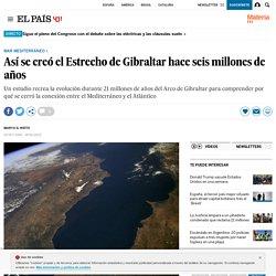 Así se creó el Estrecho de Gibraltar hace seis millones de años