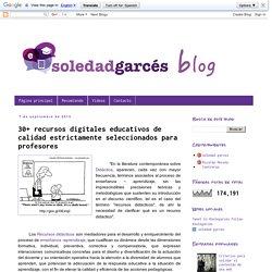 SOLEDAD GARCÉS BLOG: 30+ recursos digitales educativos de calidad estrictamente seleccionados para profesores