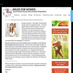 Paleo for Women | The Estrogen Dominance Post: Where Its Coming From, and What to Do About It