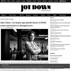 Ada Colau: «Lo mejor que puede hacer el PSOE como estructura es desaparecer» - Jot Down Cultural Magazine