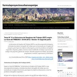 Tema N° 5 La Estructura de Desglose del Trabajo (EDT) según La Guía del PMBOK® / 30-04-2012 / Sesión 10 segunda parte