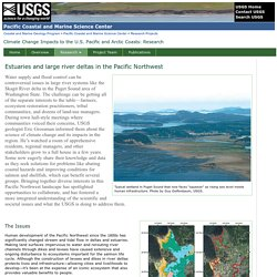 Estuaries and large river deltas in the Pacific Northwest: Climate Change Impacts to the US Pacific and Arctic Coasts Project