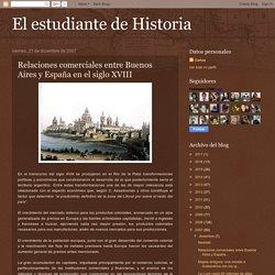 El estudiante de Historia: Relaciones comerciales entre Buenos Aires y España en el siglo XVIII