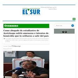 Como abogado de estudiantes de Ayotzinapa sufrió amenazas e intentos de homicidio que lo orillaron a salir del país – El Sur de Acapulco I Periódico de Guerrero