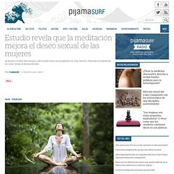 Estudio revela que la meditación mejora el deseo sexual de las mujeres