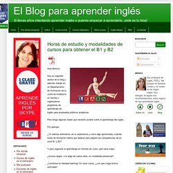 El Blog para aprender inglés: Horas de estudio y modalidades de cursos para obtener el B1 y B2