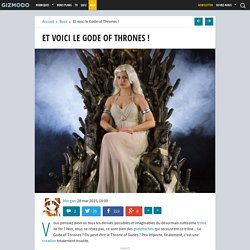 Et voici le Gode of Thrones !