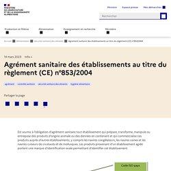 Agrément sanitaire des établissements au titre du règlement (CE) n°853/2004