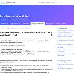Quels établissements scolaires sont concernés par la certification Pix ? : Pix