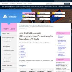 Liste des Établissements d'Hébergement pour Personnes Âgées Dépendantes (EHPAD) - L'hébergement médicalisé - Choisir un hébergement - Retraités et personnes âgées - Solidarité & Santé - Pas-de-Calais le Département