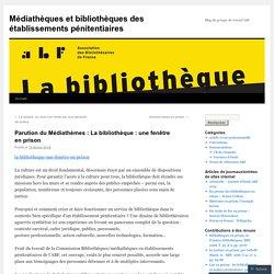 Parution du Médiathèmes : La bibliothèque : une fenêtre en prison