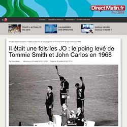Il était une fois les JO : le poing levé de Tommie Smith et John Carlos en 1968