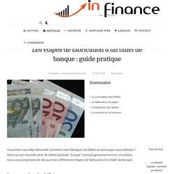 Les étapes de fabrication d'un billet de banque : guide pratique