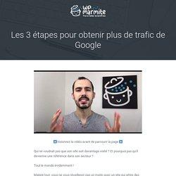 Les 3 étapes pour obtenir plus de trafic de Google