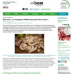 INFOGM 26/10/16 États-Unis - Le champignon OGM (Crispr) doit-il être évalué ?