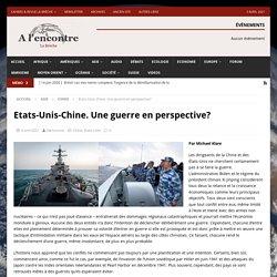 Etats-Unis-Chine. Une guerre en perspective?