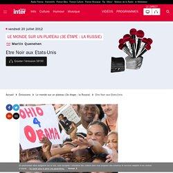 Etre Noir aux Etats-Unis du 20 juillet 2012 - France Inter