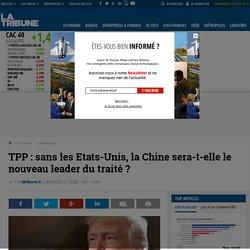 TPP : sans les Etats-Unis, la Chine sera-t-elle le nouveau leader du traité ?