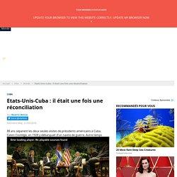 Etats-Unis-Cuba : il était une fois une réconciliation